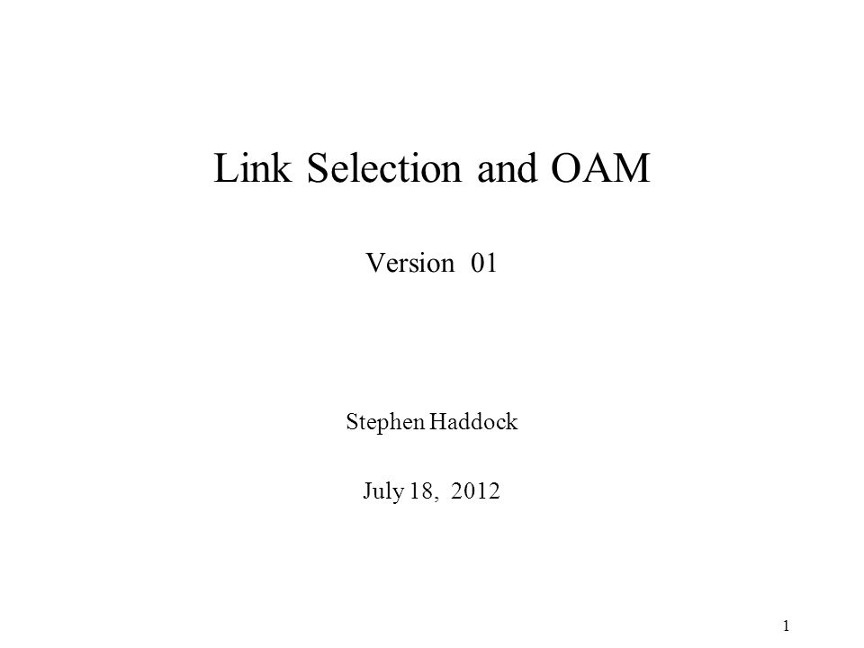 Link Selection and OAM Version 01 Stephen Haddock July 18, 2012 1