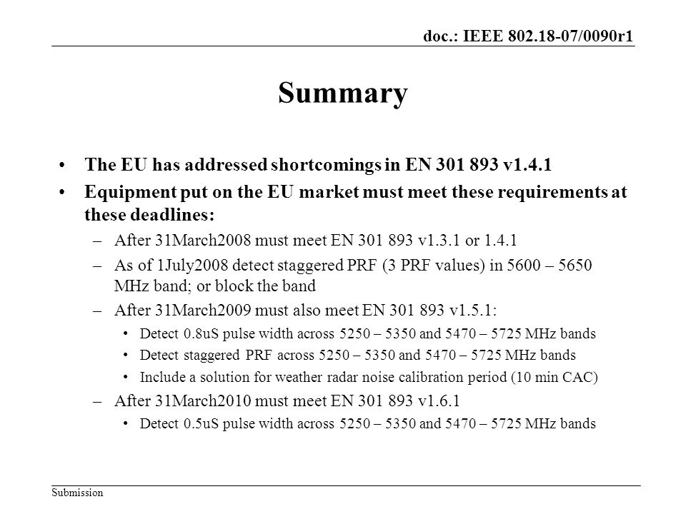doc.: IEEE 802.18-07/0090r1 Submission Summary The EU has addressed shortcomings in EN 301 893 v1.4.1 Equipment put on the EU market must meet these r