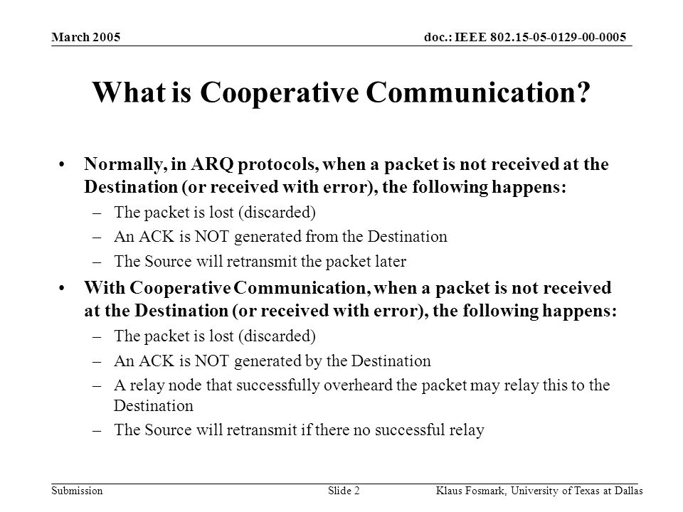 doc.: IEEE 802.15-05-0129-00-0005 Submission March 2005 Klaus Fosmark, University of Texas at DallasSlide 2 What is Cooperative Communication.