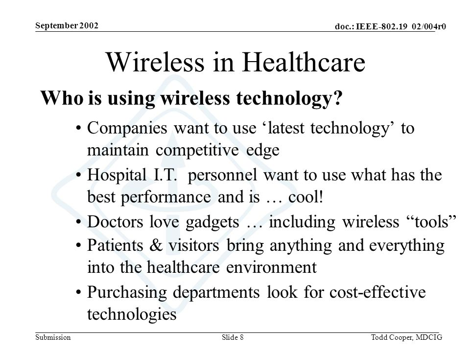 September 2002 doc.: IEEE-802.19 02/004r0 SubmissionTodd Cooper, MDCIGSlide 19 FDA Guidelines for Managing EMI/EMC… Establish a policy and process for managing spectrum usage within the healthcare facility Make use of available resources such as EMC professionals and publications and Internet web pages on the subject of medical device EMC Assess the EM environment of the facility and identify areas where critical medical devices are used.