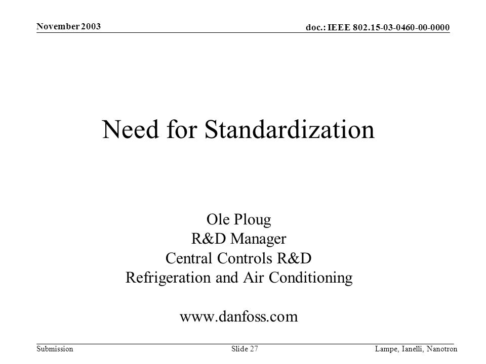 doc.: IEEE 802.15-03-0460-00-0000 Submission November 2003 Lampe, Ianelli, NanotronSlide 27 Need for Standardization Ole Ploug R&D Manager Central Con