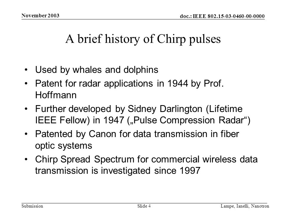 doc.: IEEE 802.15-03-0460-00-0000 Submission November 2003 Lampe, Ianelli, NanotronSlide 4 A brief history of Chirp pulses Used by whales and dolphins