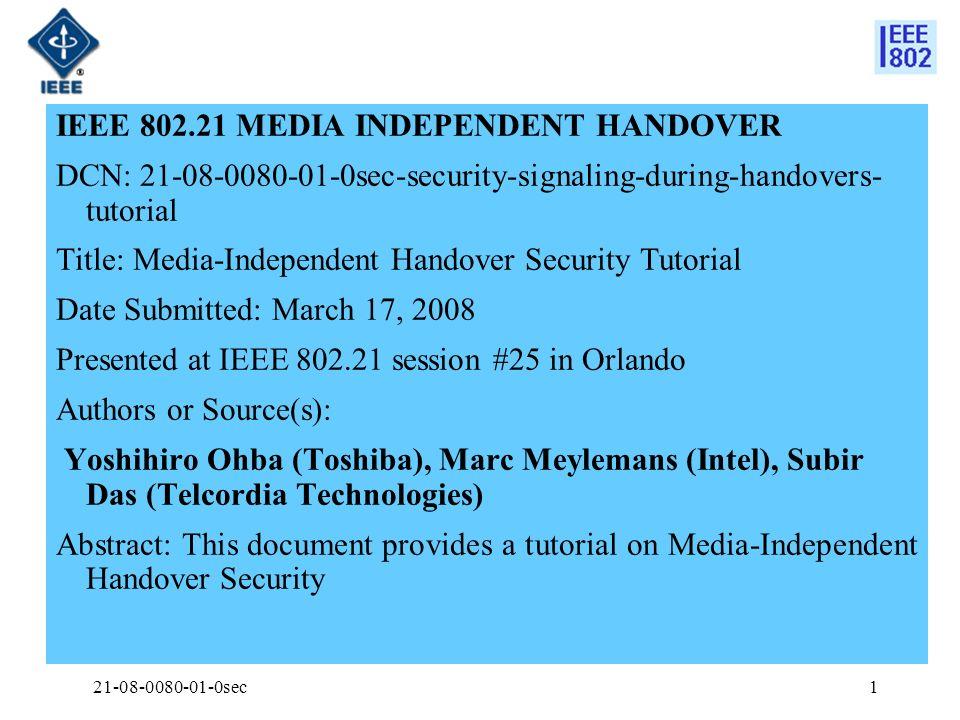 21-08-0080-01-0sec1 IEEE 802.21 MEDIA INDEPENDENT HANDOVER DCN: 21-08-0080-01-0sec-security-signaling-during-handovers- tutorial Title: Media-Independ
