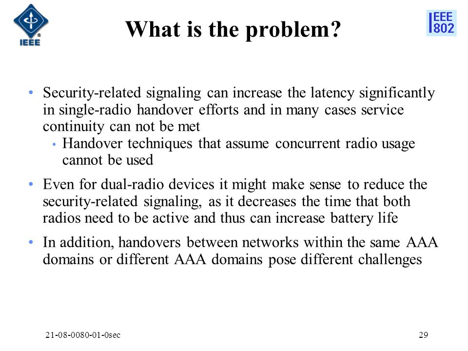 21-08-0080-01-0sec29 What is the problem? Security-related signaling can increase the latency significantly in single-radio handover efforts and in ma