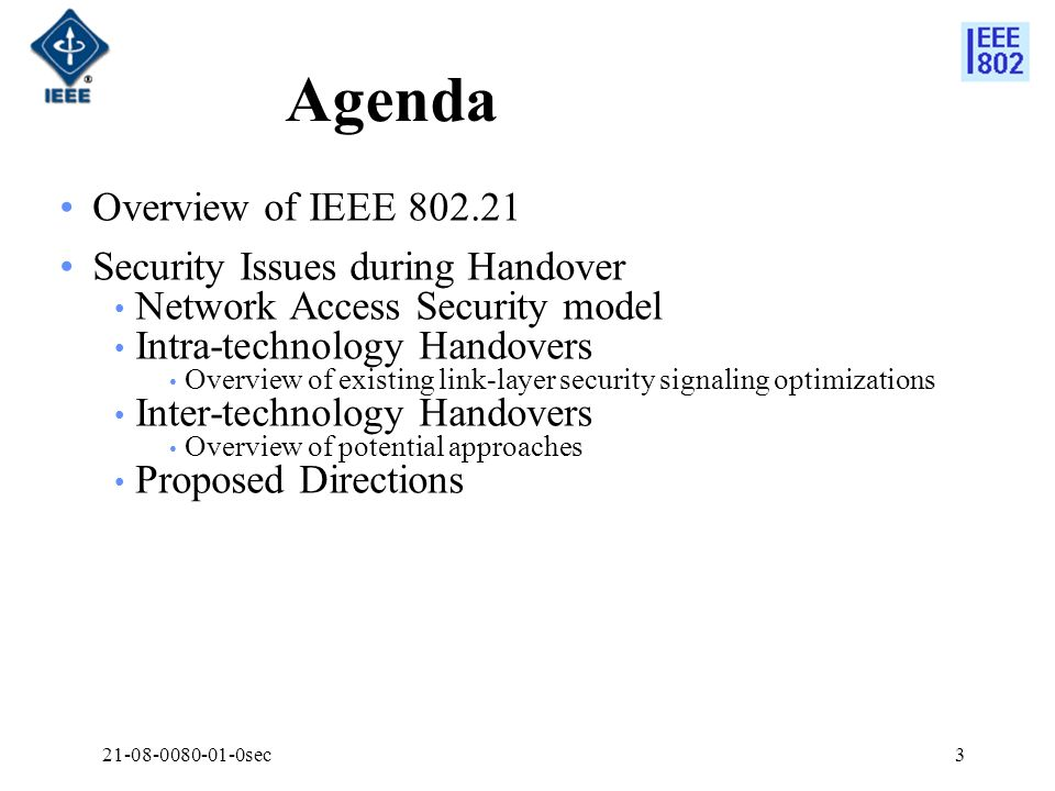 21-08-0080-01-0sec3 Agenda Overview of IEEE 802.21 Security Issues during Handover Network Access Security model Intra-technology Handovers Overview o