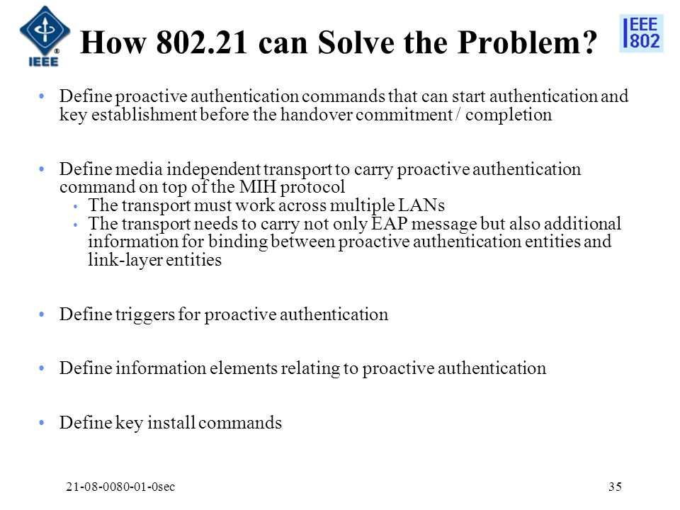 21-08-0080-01-0sec35 How 802.21 can Solve the Problem? Define proactive authentication commands that can start authentication and key establishment be
