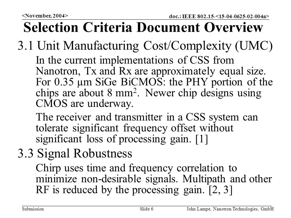doc.: IEEE 802.15- Submission John Lampe, Nanotron Technologies, GmbHSlide 6 Selection Criteria Document Overview 3.1 Unit Manufacturing Cost/Complexity (UMC) In the current implementations of CSS from Nanotron, Tx and Rx are approximately equal size.