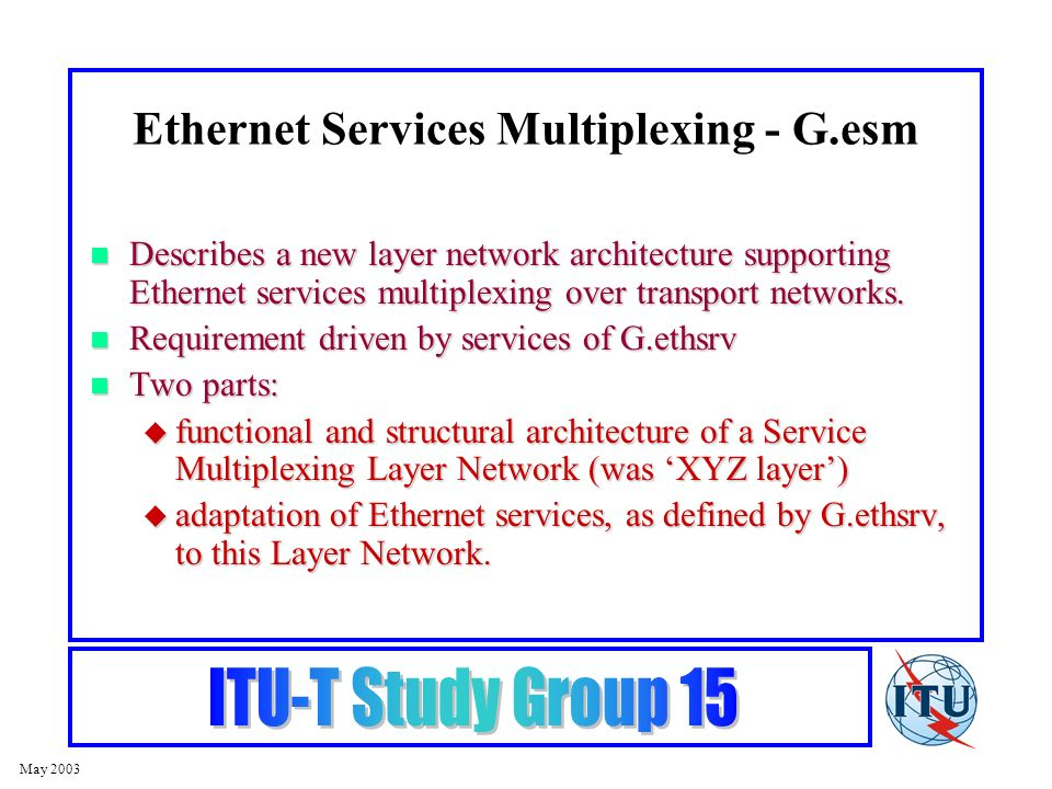 May 2003 Describes a new layer network architecture supporting Ethernet services multiplexing over transport networks.