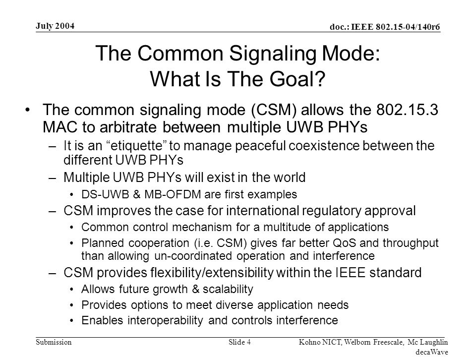 doc.: IEEE 802.15-04/140r6 Submission July 2004 Kohno NICT, Welborn Freescale, Mc Laughlin decaWave Slide 5 What Does CSM Look Like.