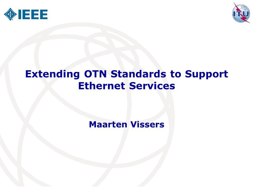 Extending OTN Standards to Support Ethernet Services Maarten Vissers
