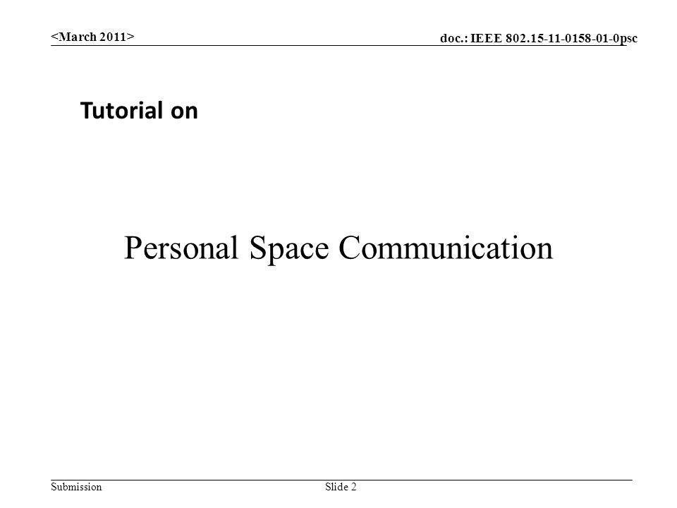 doc.: IEEE 802.15-11-0158-01-0psc Submission Personal Space Communication Tutorial on Slide 2