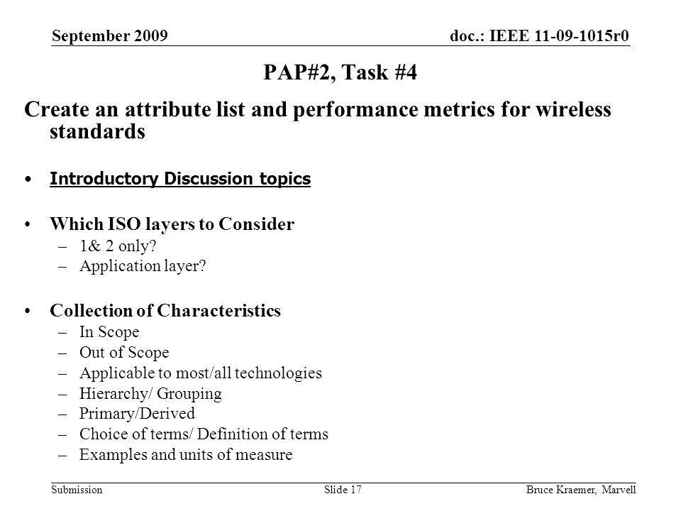 doc.: IEEE 11-09-1015r0 Submission September 2009 Bruce Kraemer, MarvellSlide 17 PAP#2, Task #4 Create an attribute list and performance metrics for w
