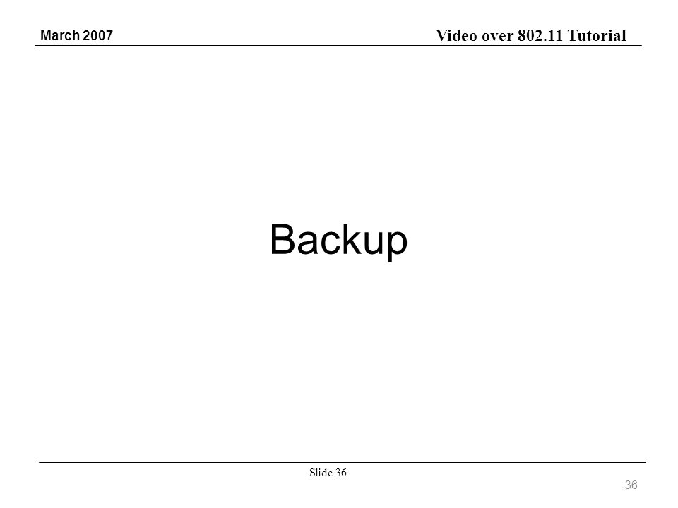 Video over 802.11 Tutorial March 2007 Slide 36 Backup 36
