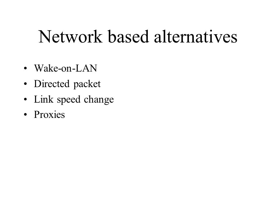 Network based alternatives Wake-on-LAN Directed packet Link speed change Proxies