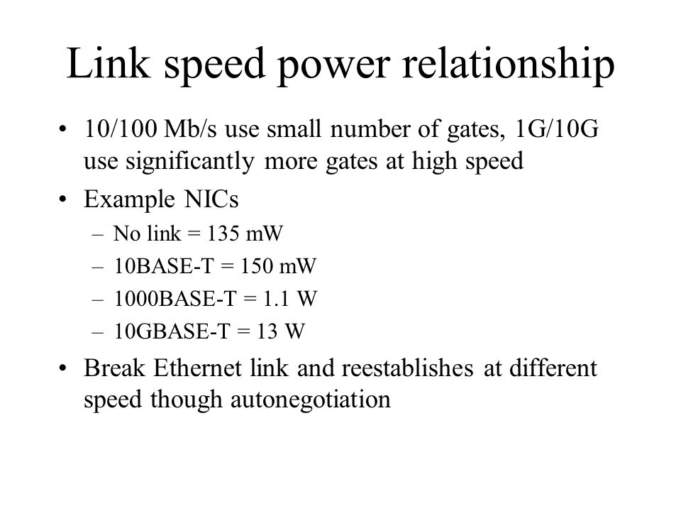 Link speed power relationship 10/100 Mb/s use small number of gates, 1G/10G use significantly more gates at high speed Example NICs –No link = 135 mW