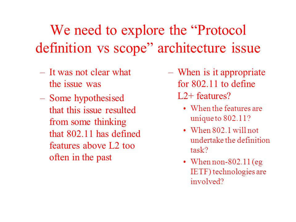 We need to explore the Protocol definition vs scope architecture issue –It was not clear what the issue was –Some hypothesised that this issue resulte