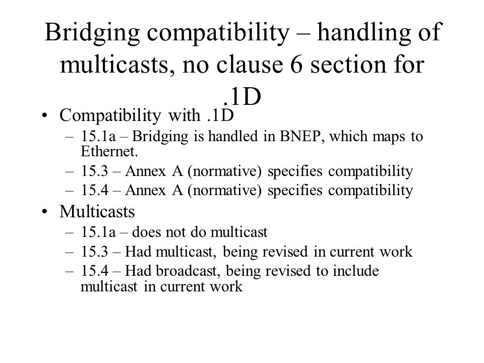Bridging compatibility – handling of multicasts, no clause 6 section for.1D Compatibility with.1D –15.1a – Bridging is handled in BNEP, which maps to Ethernet.