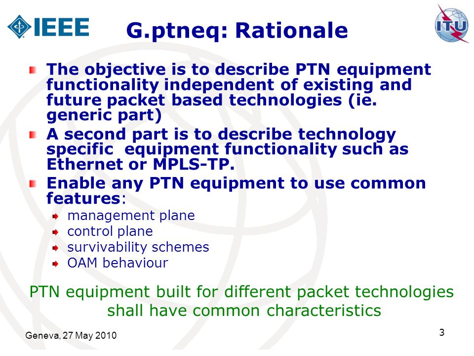Geneva, 27 May 2010 4 G.ptneq: Background ITU-T develops generic description of functional reference models for transport network equipment which are used in a Packet Transport Network to efficiently provide packet based services.