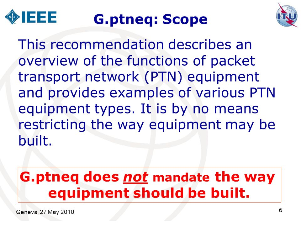 Geneva, 27 May 2010 7 G.ptneq: Content Current draft version contains basic concept and generic/technology agnostic aspects.
