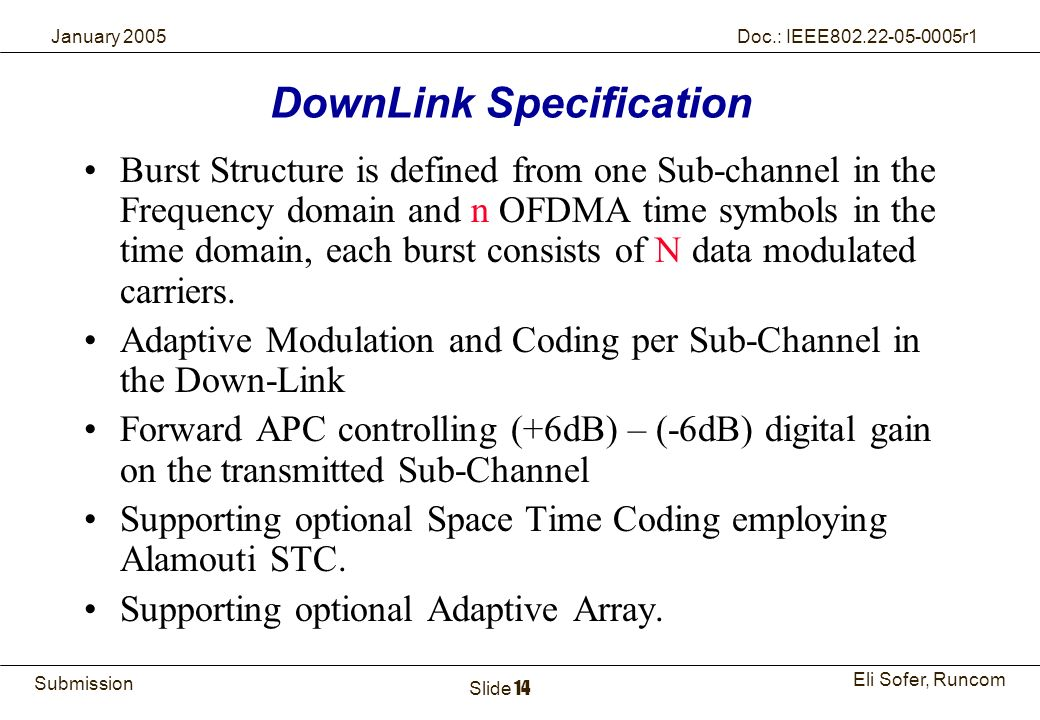 14Runcom Technologies Ltd. Submission Eli Sofer, Runcom January 2005 Doc.: IEEE802.22-05-0005r1 Slide 14 Burst Structure is defined from one Sub-chann
