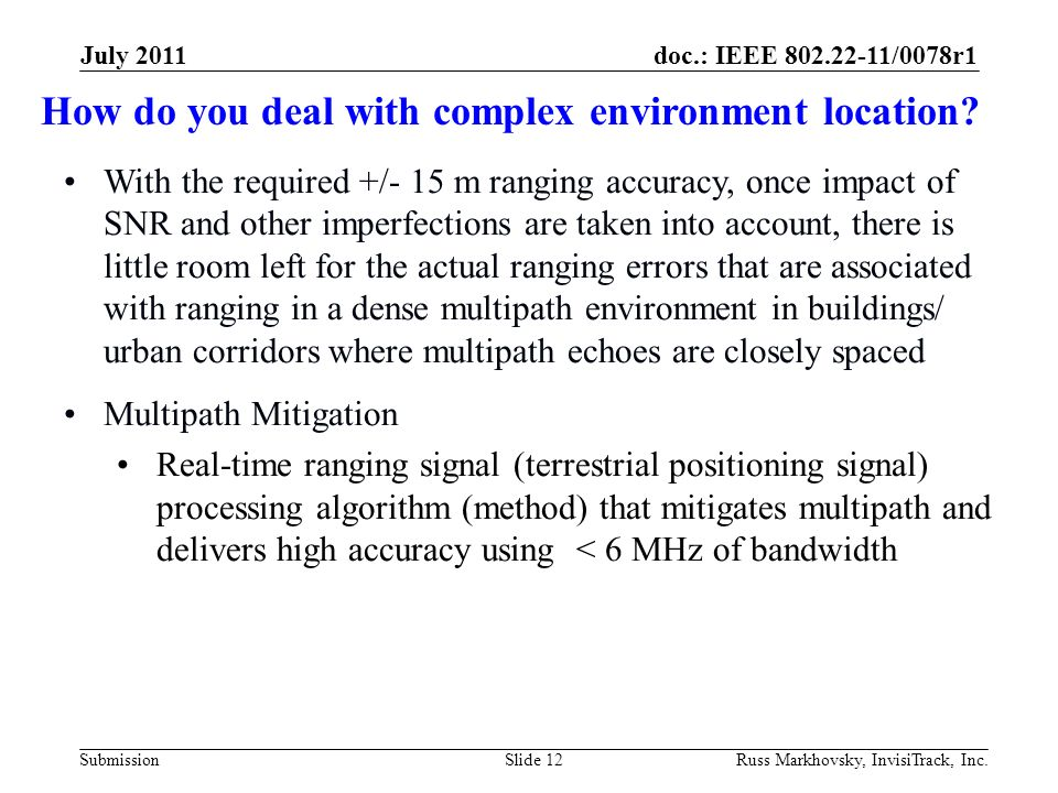 doc.: IEEE 802.22-11/0078r1 Submission July 2011 Russ Markhovsky, InvisiTrack, Inc.Slide 12 With the required +/- 15 m ranging accuracy, once impact o