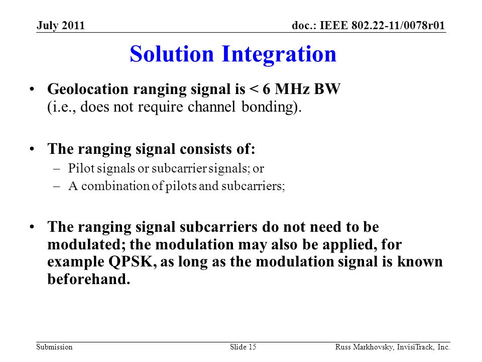 doc.: IEEE 802.22-11/0078r01 Submission Geolocation ranging signal is < 6 MHz BW (i.e., does not require channel bonding). The ranging signal consists