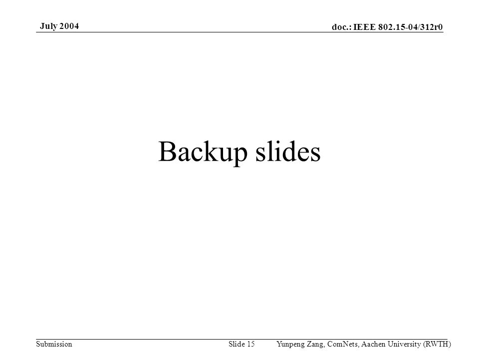 doc.: IEEE 802.15-04/312r0 Submission July 2004 Yunpeng Zang, ComNets, Aachen University (RWTH)Slide 15 Backup slides