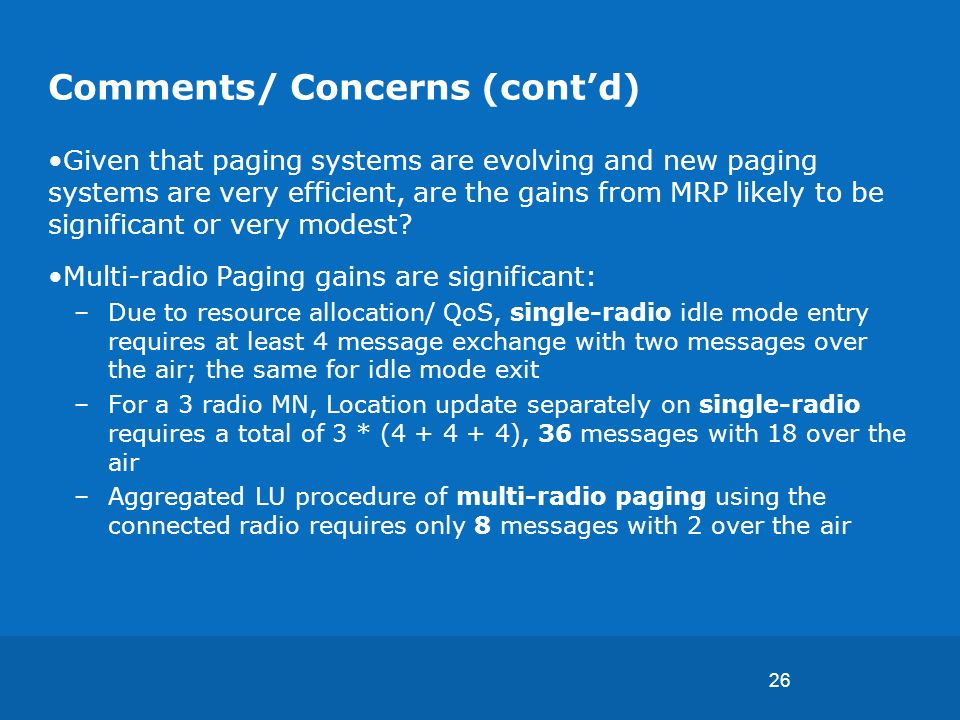 26 Comments/ Concerns (contd) Given that paging systems are evolving and new paging systems are very efficient, are the gains from MRP likely to be significant or very modest.