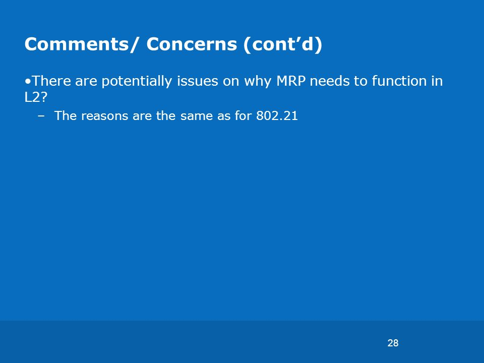 28 Comments/ Concerns (contd) There are potentially issues on why MRP needs to function in L2.