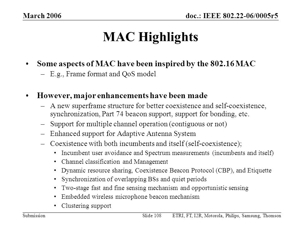 doc.: IEEE 802.22-06/0005r5 Submission March 2006 ETRI, FT, I2R, Motorola, Philips, Samsung, ThomsonSlide 108 MAC Highlights Some aspects of MAC have
