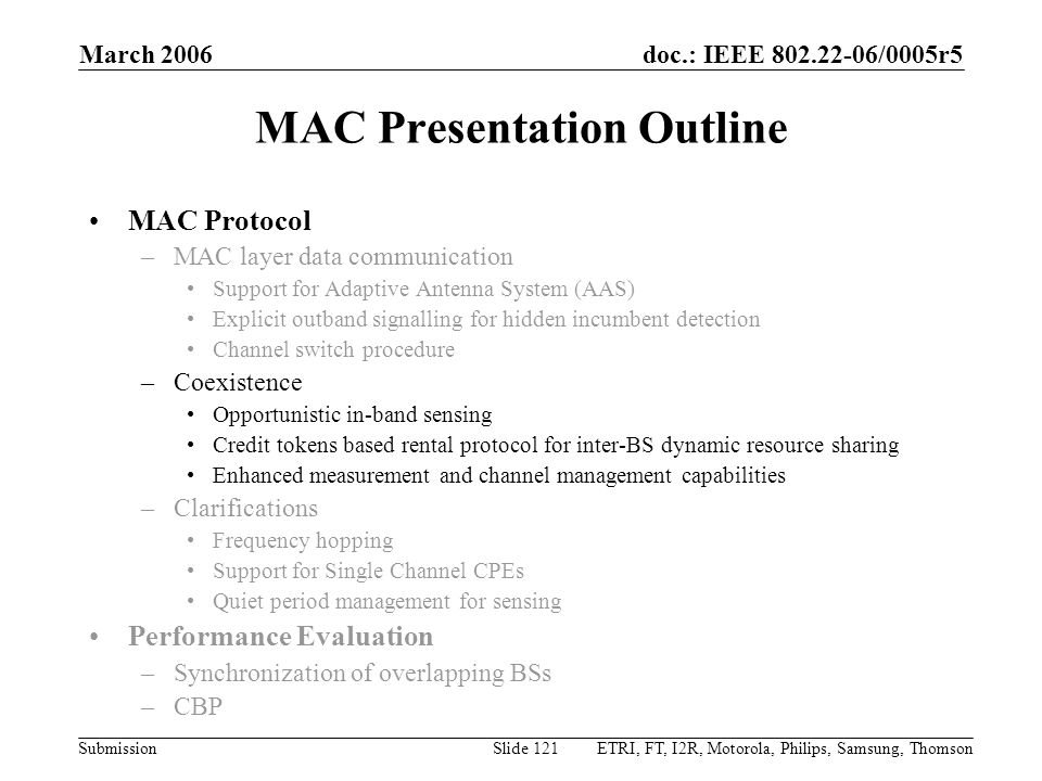 doc.: IEEE 802.22-06/0005r5 Submission March 2006 ETRI, FT, I2R, Motorola, Philips, Samsung, ThomsonSlide 121 MAC Presentation Outline MAC Protocol –M