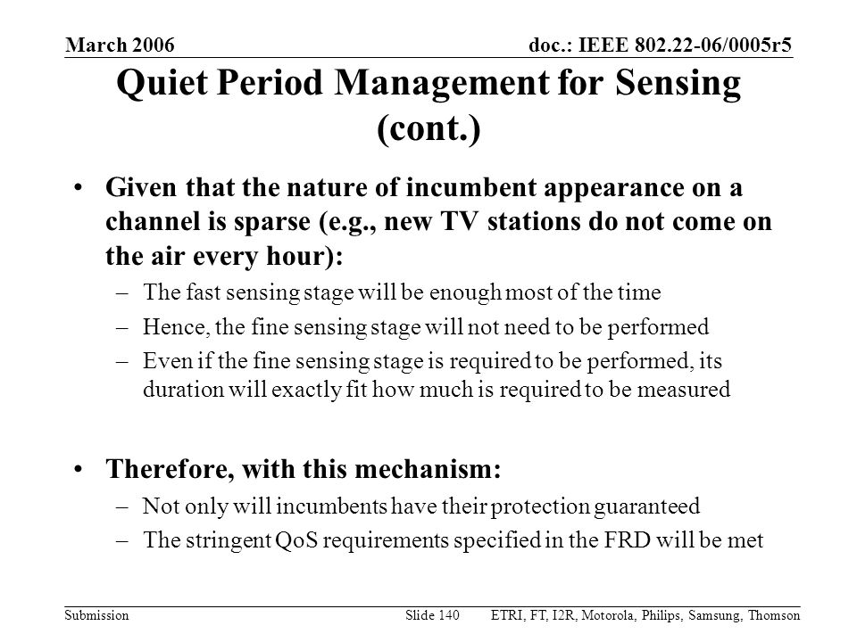 doc.: IEEE 802.22-06/0005r5 Submission March 2006 ETRI, FT, I2R, Motorola, Philips, Samsung, ThomsonSlide 140 Quiet Period Management for Sensing (con