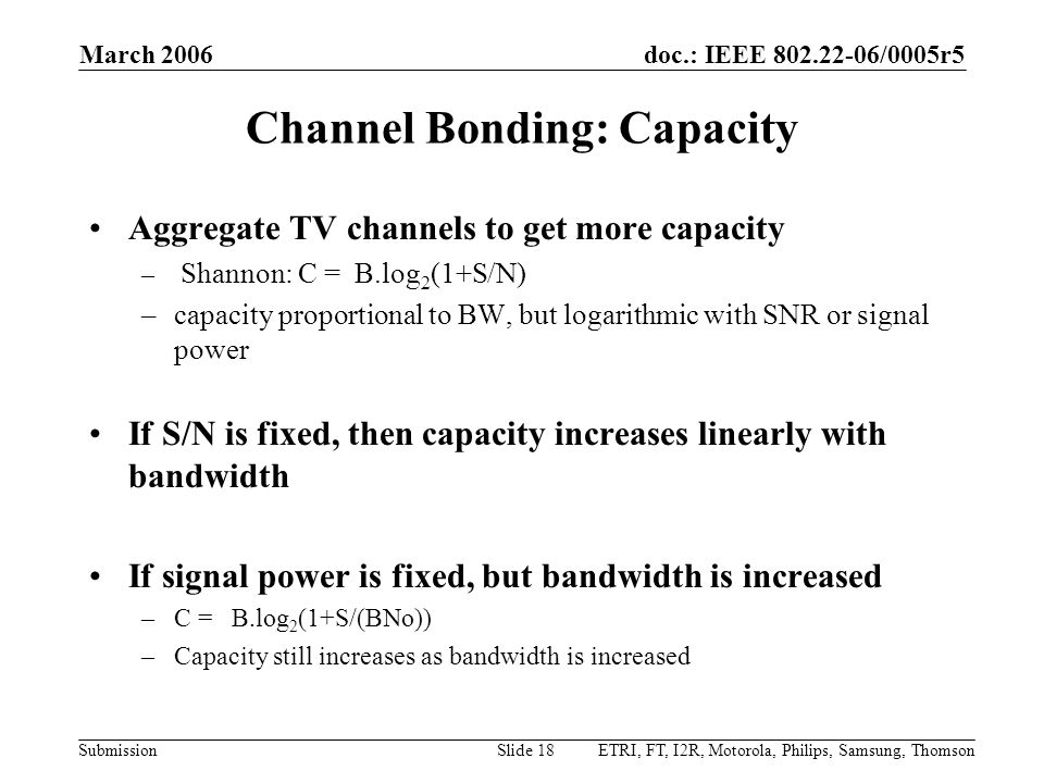 doc.: IEEE 802.22-06/0005r5 Submission March 2006 ETRI, FT, I2R, Motorola, Philips, Samsung, ThomsonSlide 18 Channel Bonding: Capacity Aggregate TV ch