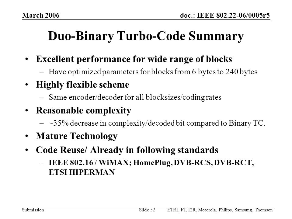 doc.: IEEE 802.22-06/0005r5 Submission March 2006 ETRI, FT, I2R, Motorola, Philips, Samsung, ThomsonSlide 52 Duo-Binary Turbo-Code Summary Excellent p