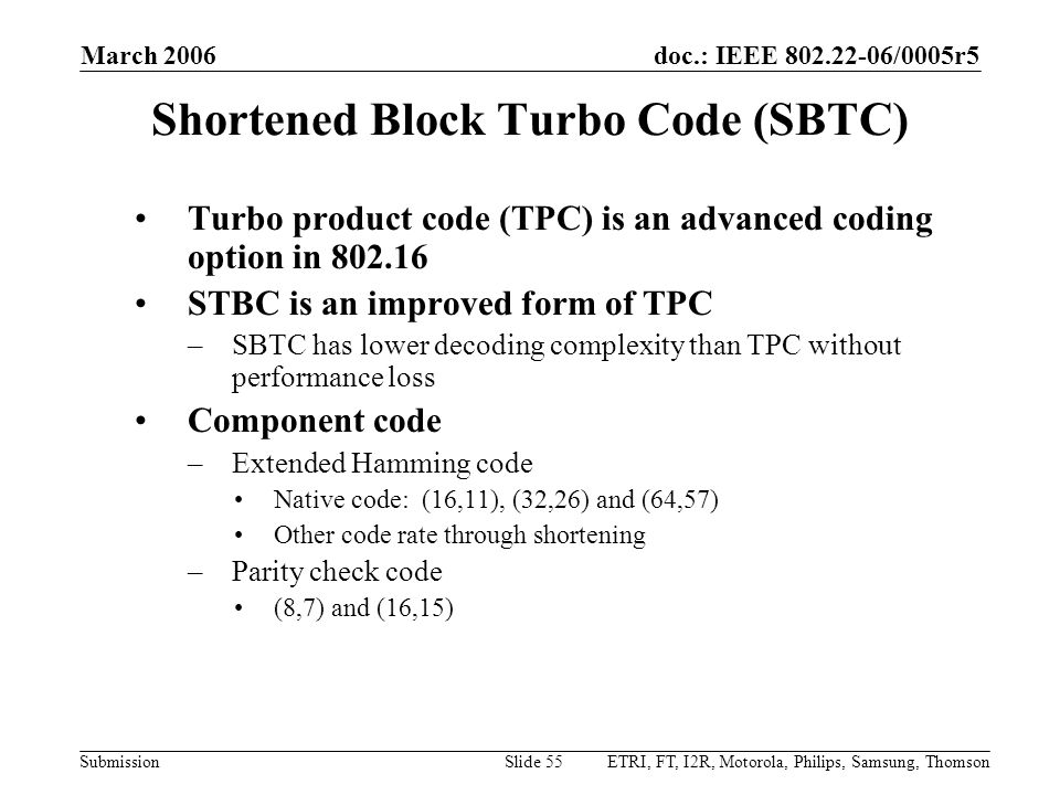 doc.: IEEE 802.22-06/0005r5 Submission March 2006 ETRI, FT, I2R, Motorola, Philips, Samsung, ThomsonSlide 55 Shortened Block Turbo Code (SBTC) Turbo p