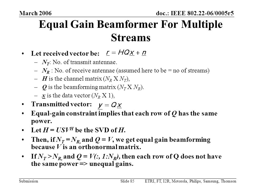 doc.: IEEE 802.22-06/0005r5 Submission March 2006 ETRI, FT, I2R, Motorola, Philips, Samsung, ThomsonSlide 85 Equal Gain Beamformer For Multiple Stream