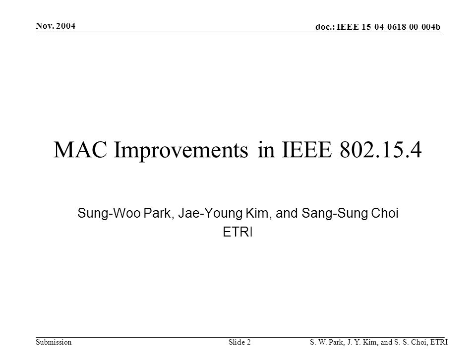 doc.: IEEE 15-04-0618-00-004b Submission Nov. 2004 S. W. Park, J. Y. Kim, and S. S. Choi, ETRISlide 2 MAC Improvements in IEEE 802.15.4 Sung-Woo Park,