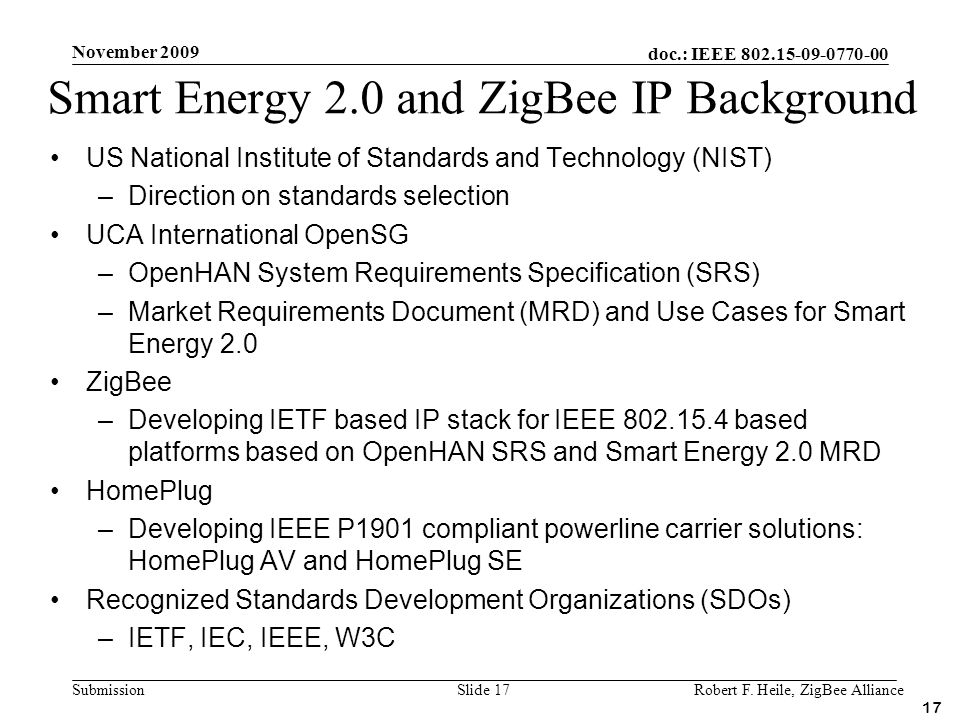 doc.: IEEE 802.15-09-0770-00 Submission November 2009 Robert F. Heile, ZigBee AllianceSlide 17 17 Smart Energy 2.0 and ZigBee IP Background US Nationa