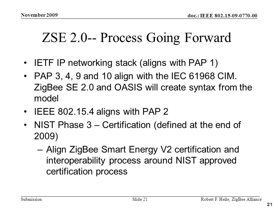 doc.: IEEE 802.15-09-0770-00 Submission November 2009 Robert F. Heile, ZigBee AllianceSlide 21 IETF IP networking stack (aligns with PAP 1) PAP 3, 4,