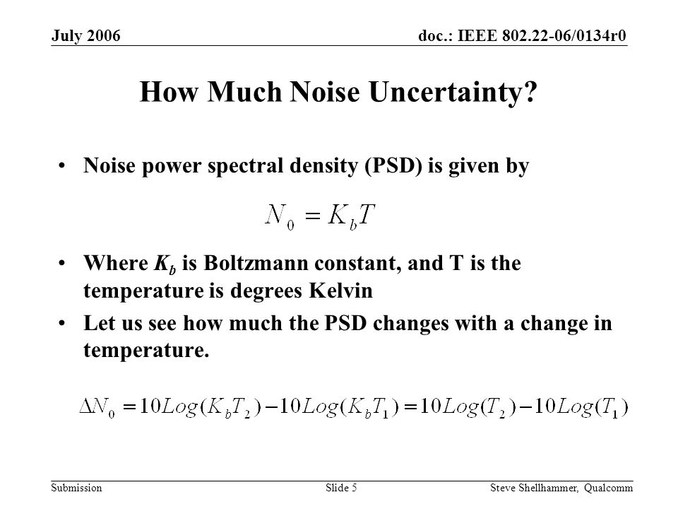 doc.: IEEE 802.22-06/0134r0 Submission July 2006 Steve Shellhammer, QualcommSlide 5 How Much Noise Uncertainty.