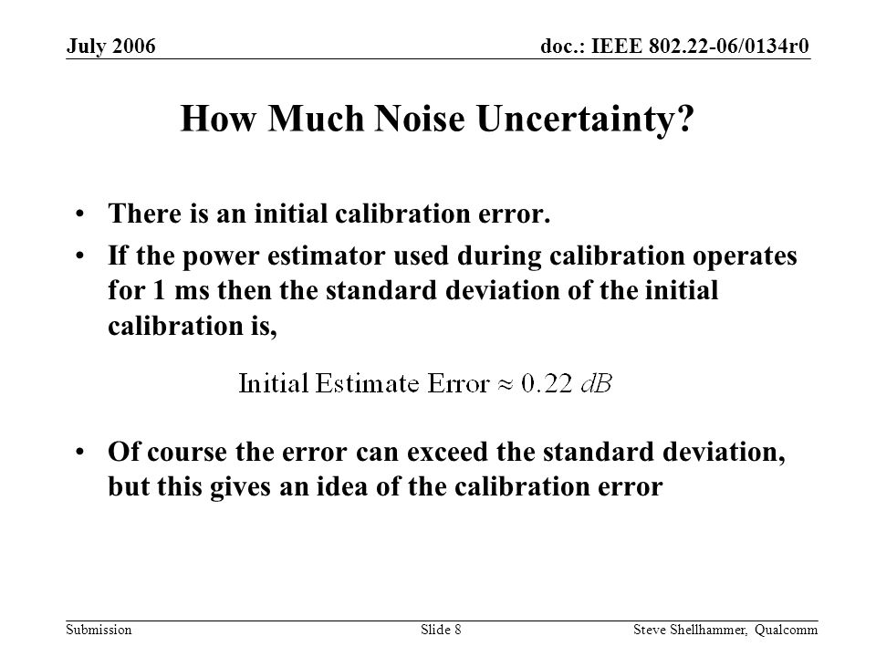 doc.: IEEE 802.22-06/0134r0 Submission July 2006 Steve Shellhammer, QualcommSlide 8 How Much Noise Uncertainty.