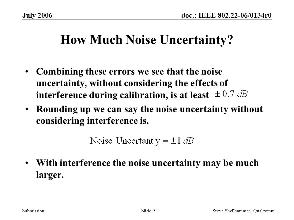 doc.: IEEE 802.22-06/0134r0 Submission July 2006 Steve Shellhammer, QualcommSlide 9 How Much Noise Uncertainty.