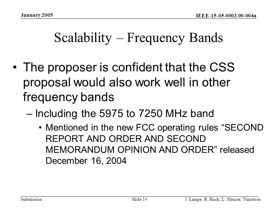 IEEE-15-05-0002-00-004a Submission January 2005 J. Lampe, R. Hach, L. Menzer, NanotronSlide 14 Scalability – Frequency Bands The proposer is confident