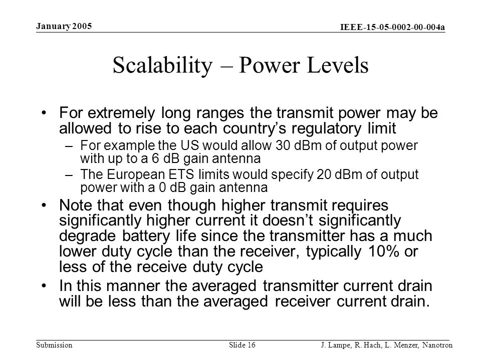 IEEE-15-05-0002-00-004a Submission January 2005 J. Lampe, R. Hach, L. Menzer, NanotronSlide 16 Scalability – Power Levels For extremely long ranges th