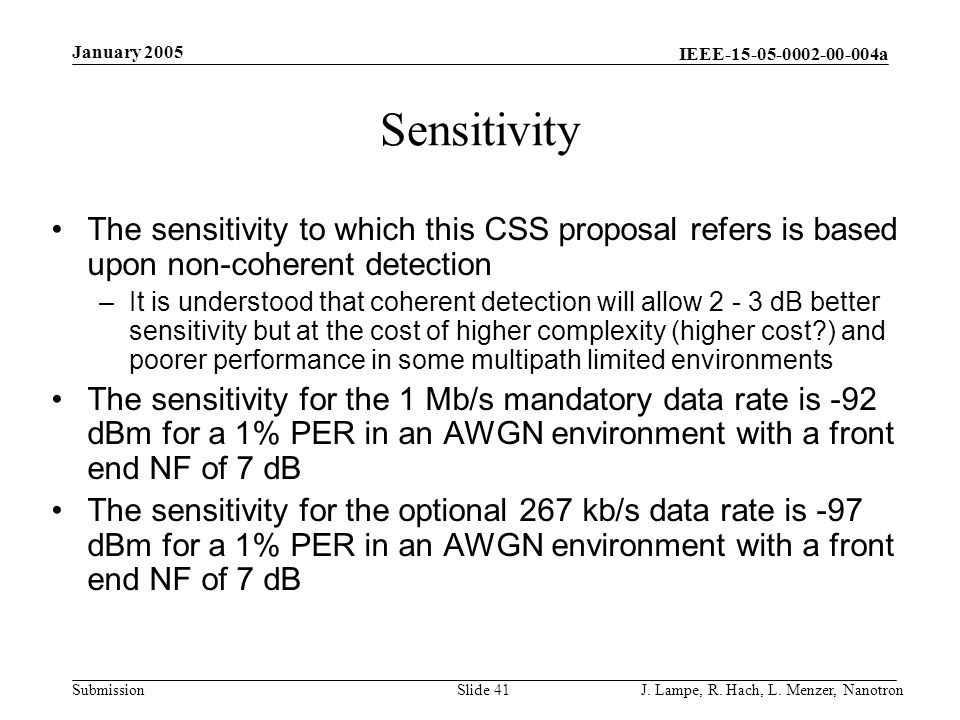 IEEE-15-05-0002-00-004a Submission January 2005 J. Lampe, R. Hach, L. Menzer, NanotronSlide 41 Sensitivity The sensitivity to which this CSS proposal