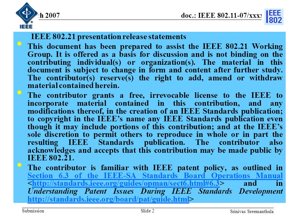 doc.: IEEE 802.11-07/xxxxr0 Submission March 2007 Srinivas Sreemanthula Slide 2 IEEE 802.21 presentation release statements This document has been prepared to assist the IEEE 802.21 Working Group.