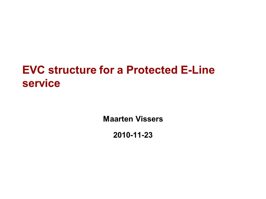 EVC structure for a Protected E-Line service Maarten Vissers 2010-11-23