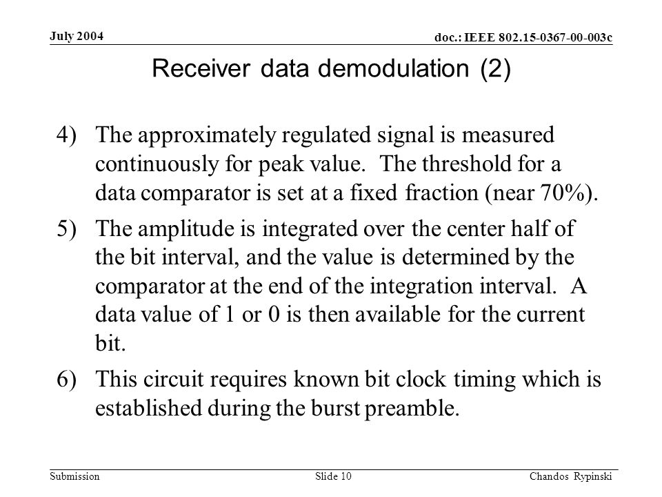 doc.: IEEE 802.15-0367-00-003c Submission July 2004 Chandos Rypinski Slide 10 Receiver data demodulation (2) 4)The approximately regulated signal is m