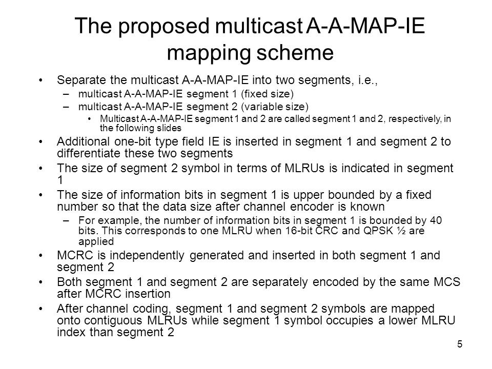 5 The proposed multicast A-A-MAP-IE mapping scheme Separate the multicast A-A-MAP-IE into two segments, i.e., –multicast A-A-MAP-IE segment 1 (fixed s