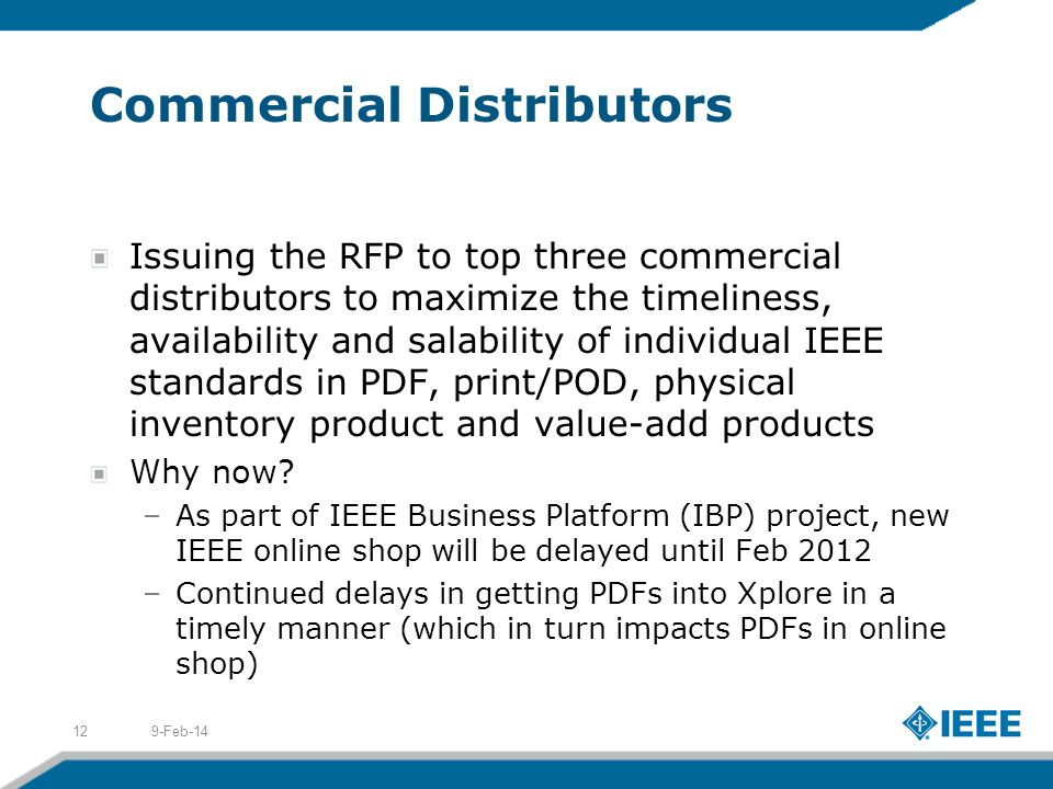 Commercial Distributors Issuing the RFP to top three commercial distributors to maximize the timeliness, availability and salability of individual IEEE standards in PDF, print/POD, physical inventory product and value-add products Why now.